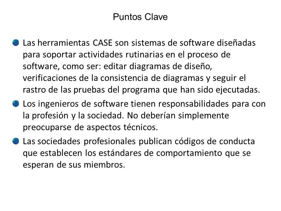Puntos Clave Las herramientas CASE son sistemas de software diseñadas para soportar actividades rutinarias en el proceso de software, como ser: editar