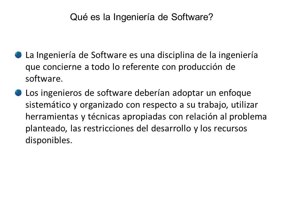 Qué es la Ingeniería de Software? La Ingeniería de Software es una disciplina de la ingeniería que concierne a todo lo referente con producción de sof