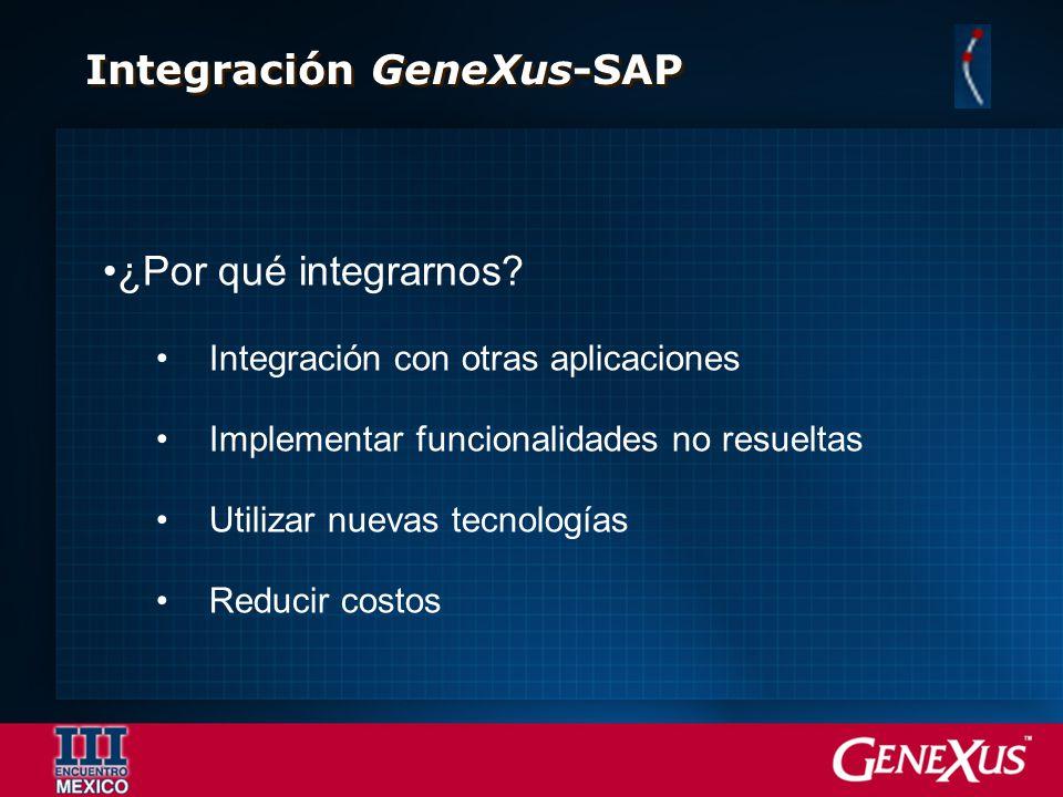 Integración GeneXus-SAP ¿Por qué integrarnos? Integración con otras aplicaciones Implementar funcionalidades no resueltas Utilizar nuevas tecnologías