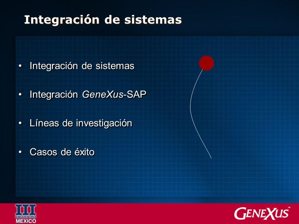 Integración de sistemas Integración GeneXus-SAP Líneas de investigación Casos de éxito Integración de sistemas Integración GeneXus-SAP Líneas de inves