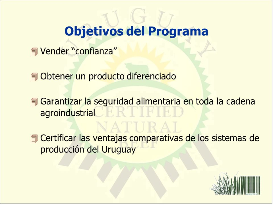 Objetivos del Programa 4Vender confianza 4Obtener un producto diferenciado 4Garantizar la seguridad alimentaria en toda la cadena agroindustrial 4Cert