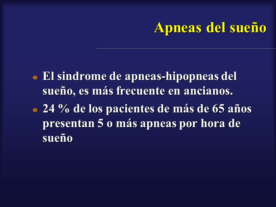 Apneas del sueño El sindrome de apneas-hipopneas del sueño, es más frecuente en ancianos. El sindrome de apneas-hipopneas del sueño, es más frecuente