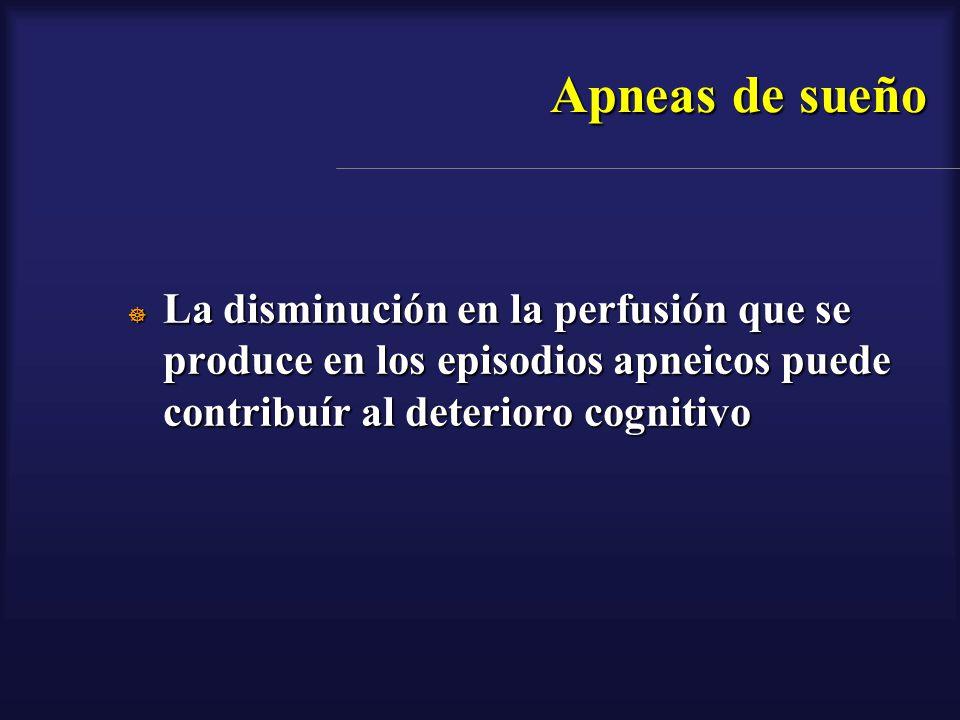 Apneas de sueño La disminución en la perfusión que se produce en los episodios apneicos puede contribuír al deterioro cognitivo La disminución en la p