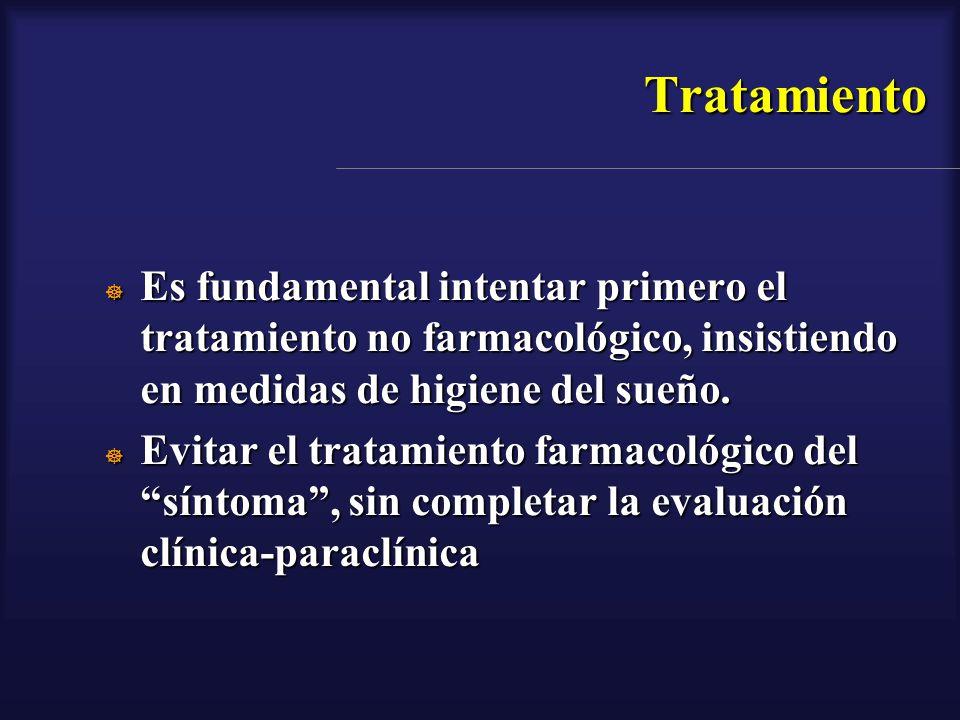 Tratamiento Es fundamental intentar primero el tratamiento no farmacológico, insistiendo en medidas de higiene del sueño. Es fundamental intentar prim