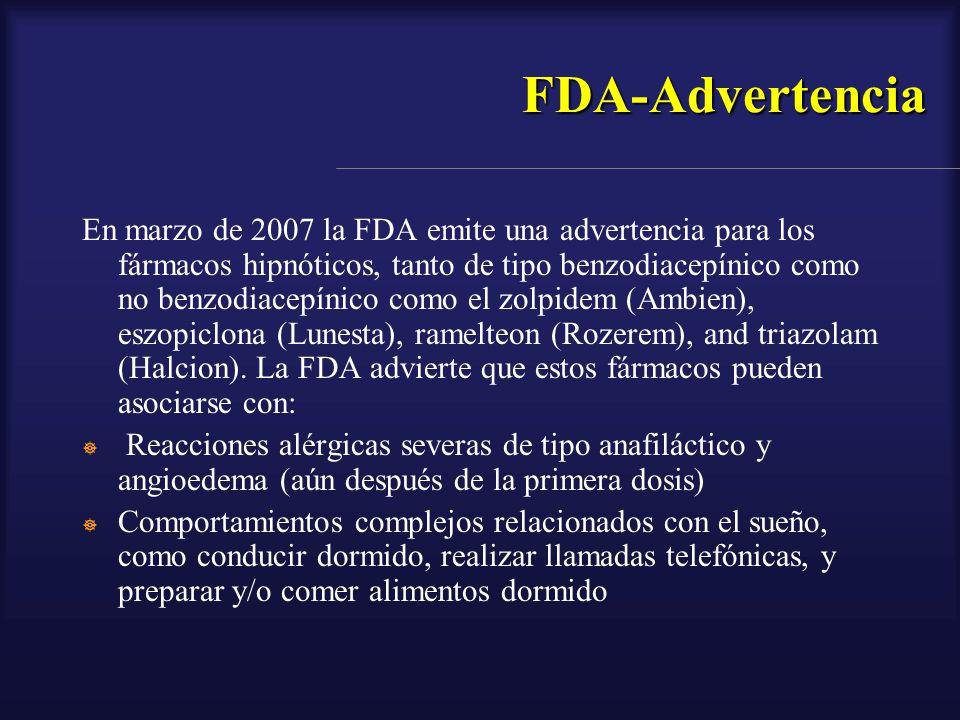 FDA-Advertencia En marzo de 2007 la FDA emite una advertencia para los fármacos hipnóticos, tanto de tipo benzodiacepínico como no benzodiacepínico co