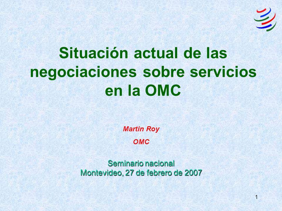 1 Situación actual de las negociaciones sobre servicios en la OMC Martin Roy OMC Seminario nacional Montevideo, 27 de febrero de 2007