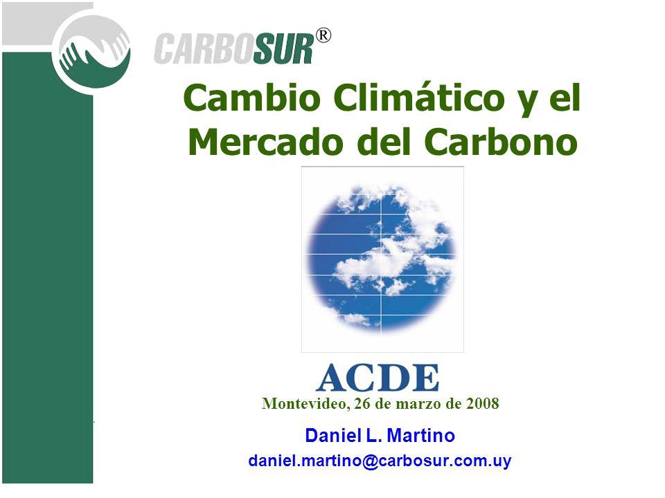 ® Daniel L. Martino daniel.martino@carbosur.com.uy Cambio Climático y el Mercado del Carbono Montevideo, 26 de marzo de 2008