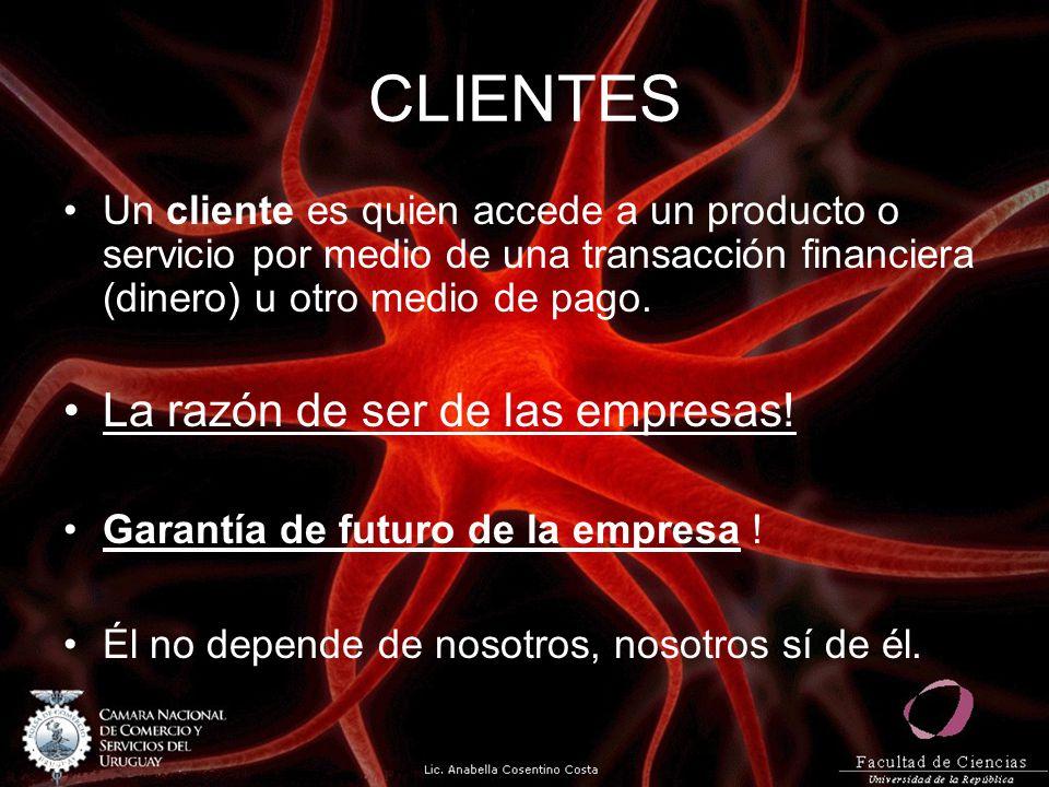 CLIENTES Un cliente es quien accede a un producto o servicio por medio de una transacción financiera (dinero) u otro medio de pago. La razón de ser de