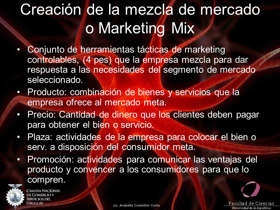 Creación de la mezcla de mercado o Marketing Mix Conjunto de herramientas tácticas de marketing controlables, (4 pes) que la empresa mezcla para dar r