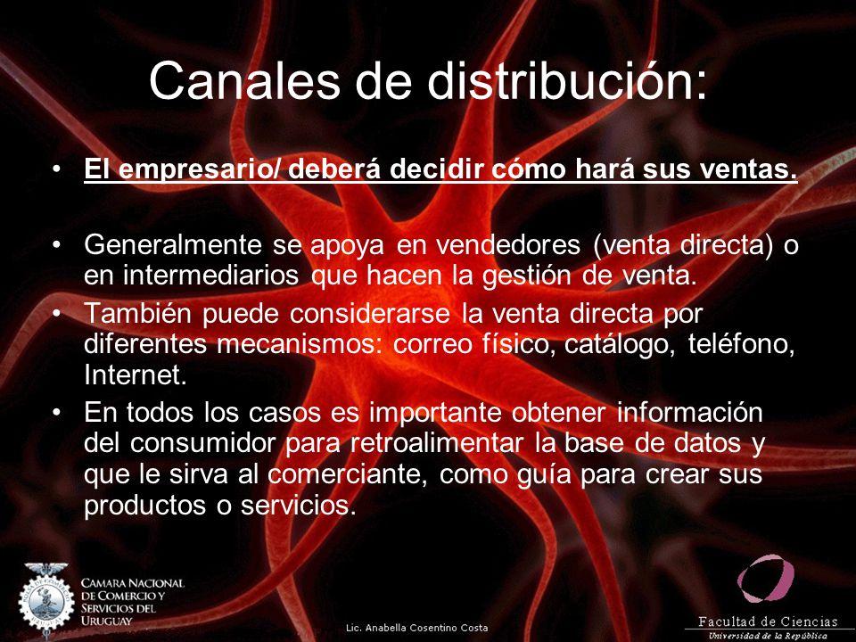 Canales de distribución: El empresario/ deberá decidir cómo hará sus ventas. Generalmente se apoya en vendedores (venta directa) o en intermediarios q