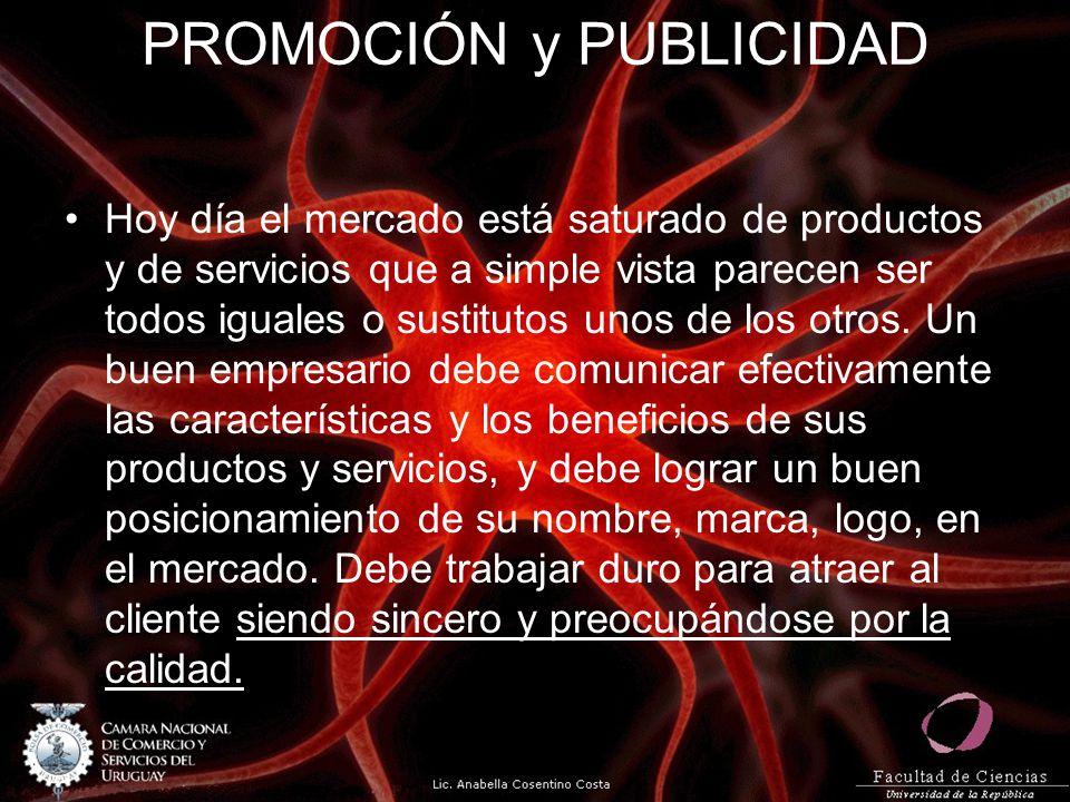 PROMOCIÓN y PUBLICIDAD Hoy día el mercado está saturado de productos y de servicios que a simple vista parecen ser todos iguales o sustitutos unos de