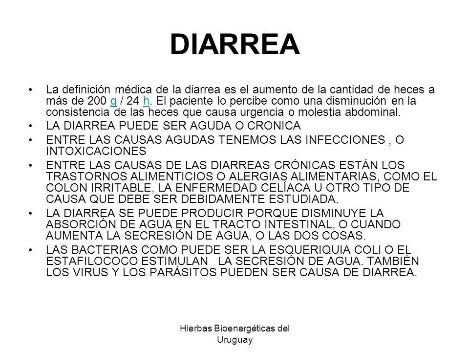 Hierbas Bioenergéticas del Uruguay DIARREA La definición médica de la diarrea es el aumento de la cantidad de heces a más de 200 g / 24 h. El paciente