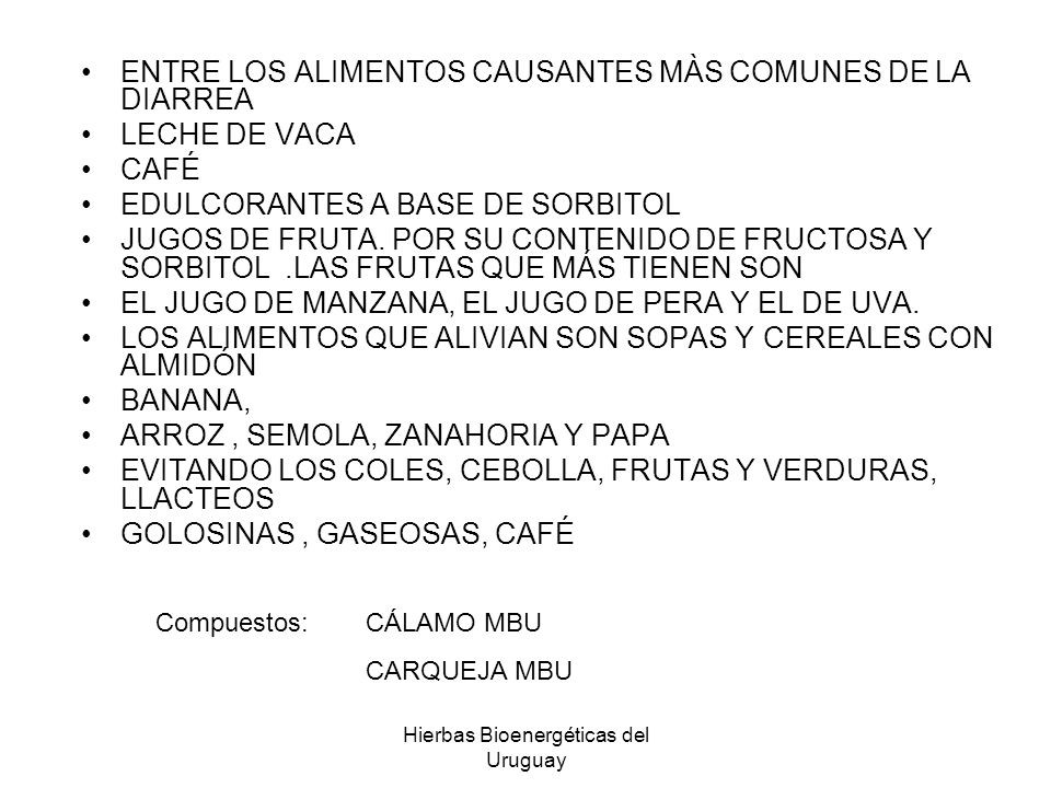 Hierbas Bioenergéticas del Uruguay ENTRE LOS ALIMENTOS CAUSANTES MÀS COMUNES DE LA DIARREA LECHE DE VACA CAFÉ EDULCORANTES A BASE DE SORBITOL JUGOS DE