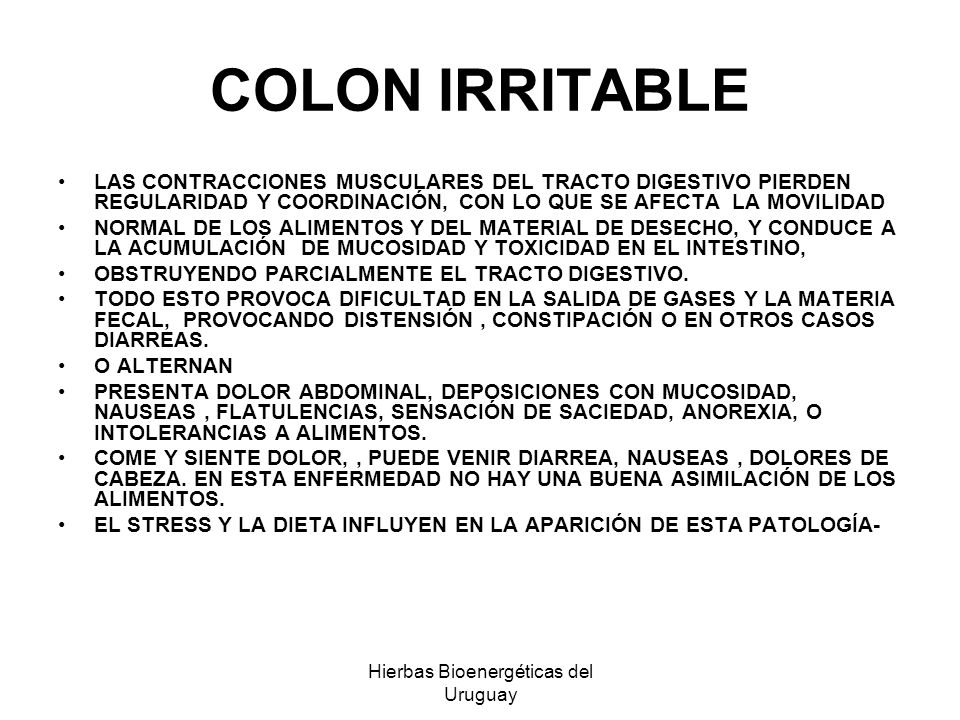 Hierbas Bioenergéticas del Uruguay COLON IRRITABLE LAS CONTRACCIONES MUSCULARES DEL TRACTO DIGESTIVO PIERDEN REGULARIDAD Y COORDINACIÓN, CON LO QUE SE