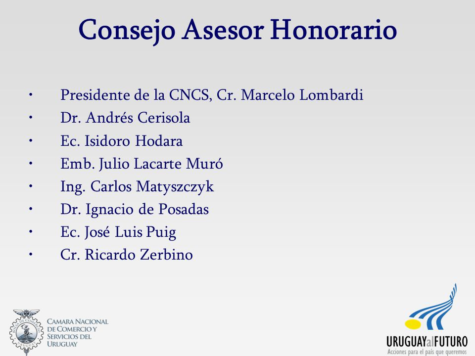 Consejo Asesor Honorario Presidente de la CNCS, Cr. Marcelo Lombardi Dr. Andrés Cerisola Ec. Isidoro Hodara Emb. Julio Lacarte Muró Ing. Carlos Matysz