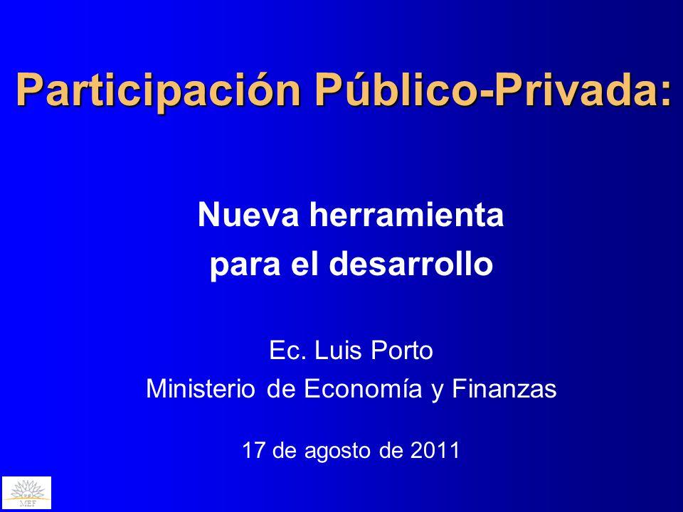 Participación Público-Privada: Nueva herramienta para el desarrollo Ec. Luis Porto Ministerio de Economía y Finanzas 17 de agosto de 2011