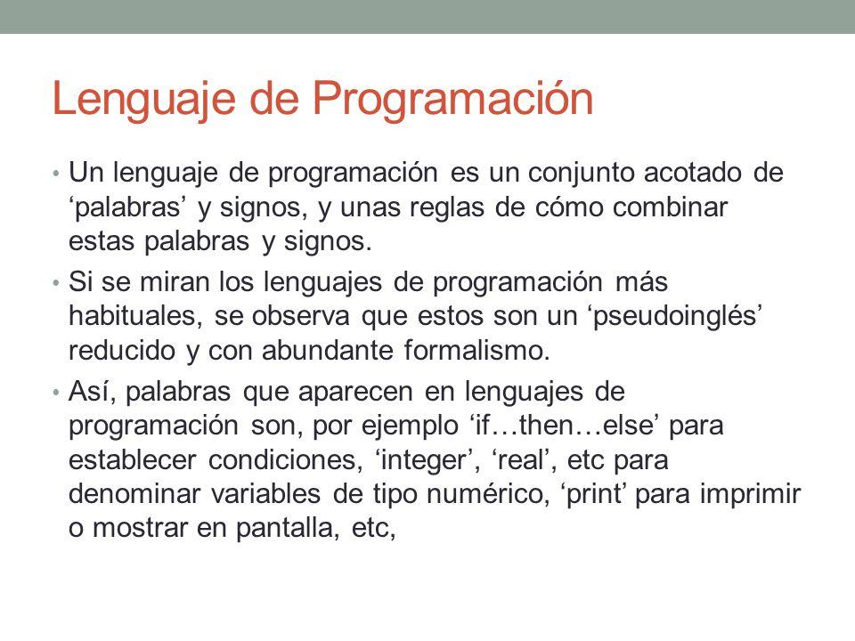 Lenguaje de Programación Un lenguaje de programación es un conjunto acotado de palabras y signos, y unas reglas de cómo combinar estas palabras y sign
