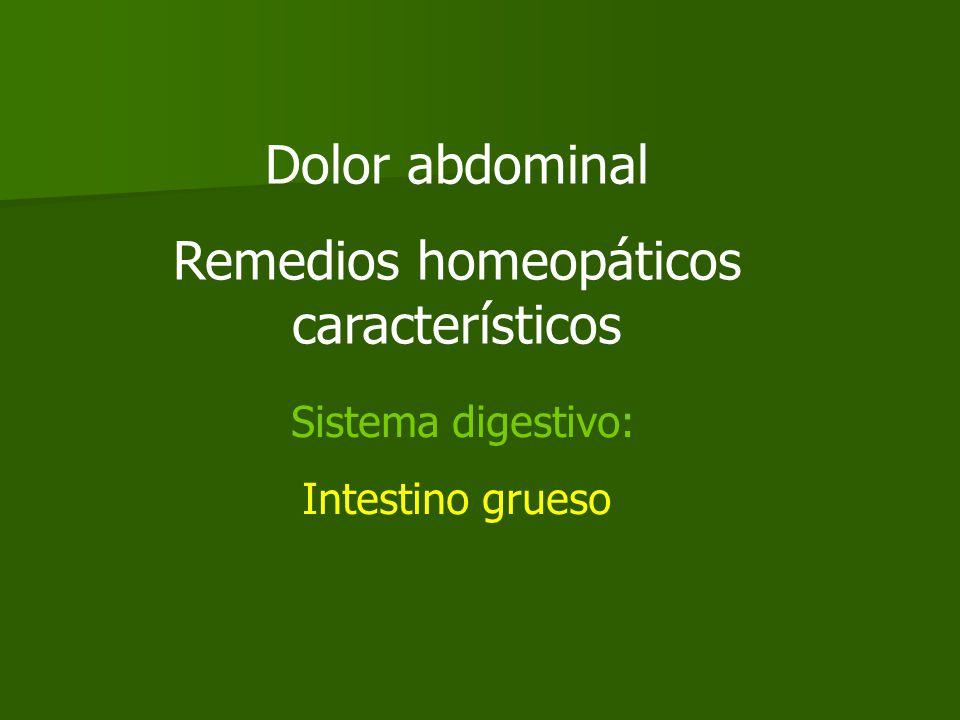 Dolor abdominal Remedios homeopáticos característicos Sistema digestivo: Intestino grueso