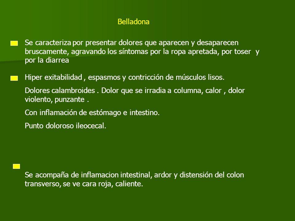 Chamomilla se acompaña de Sensación de peso Sensación de peso Plenitud, distensión, dolor abdominal, Plenitud, distensión, dolor abdominal, Distensiòn timpánica con piel tirante.