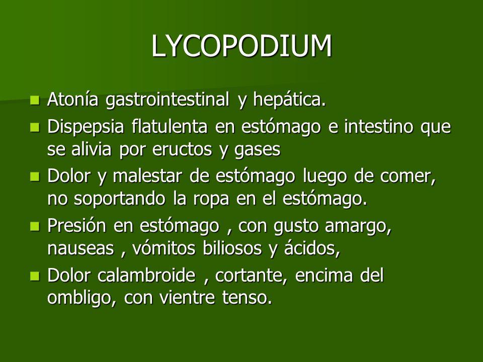 LYCOPODIUM Atonía gastrointestinal y hepática. Atonía gastrointestinal y hepática. Dispepsia flatulenta en estómago e intestino que se alivia por eruc