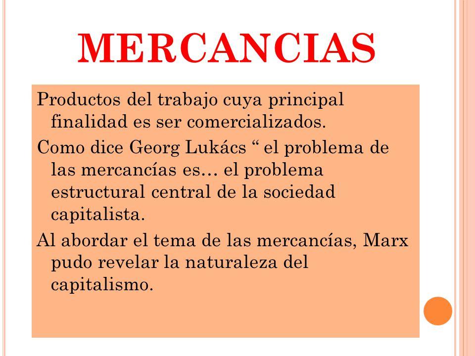 MERCANCIAS Productos del trabajo cuya principal finalidad es ser comercializados.