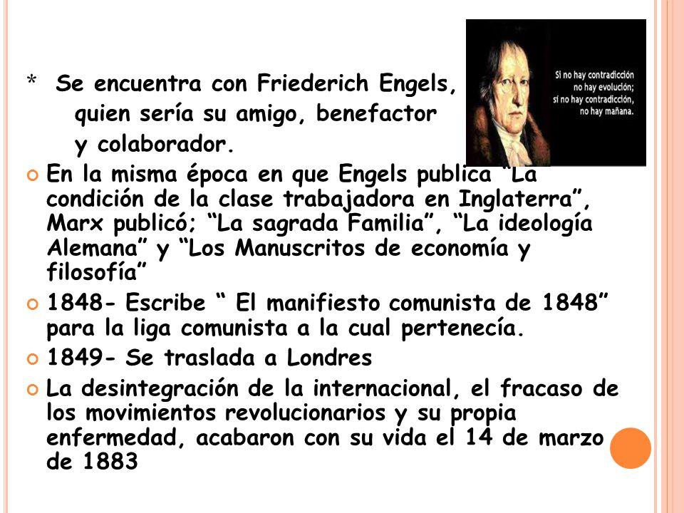 * Se encuentra con Friederich Engels, quien sería su amigo, benefactor y colaborador.