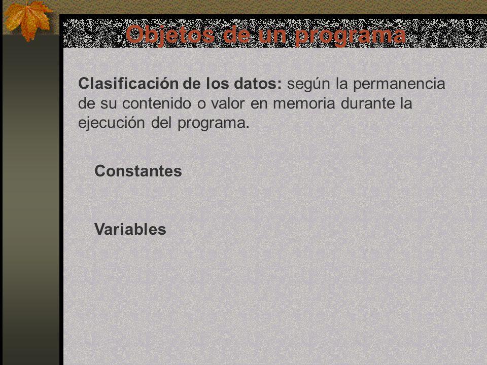 Objetos de un programa Clasificación de los datos: según la permanencia de su contenido o valor en memoria durante la ejecución del programa.