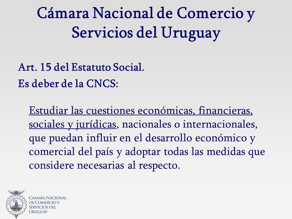 Cámara Nacional de Comercio y Servicios del Uruguay Art. 15 del Estatuto Social. Es deber de la CNCS: Estudiar las cuestiones económicas, financieras,