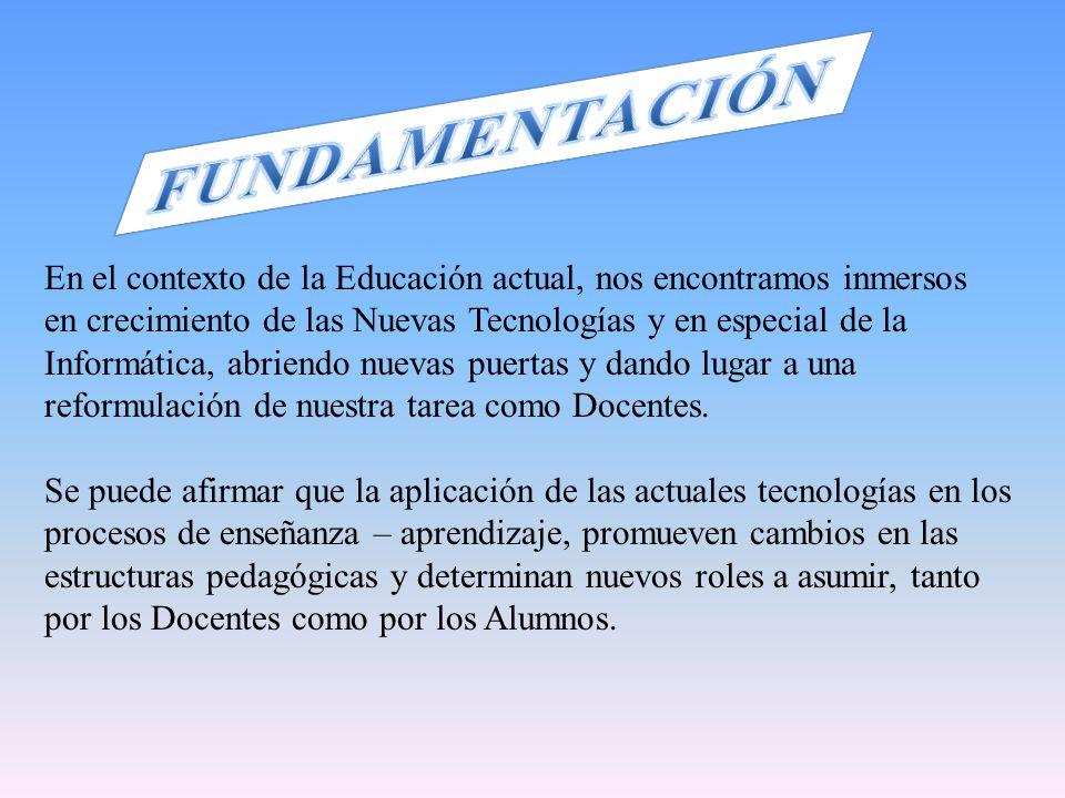 En el contexto de la Educación actual, nos encontramos inmersos en crecimiento de las Nuevas Tecnologías y en especial de la Informática, abriendo nuevas puertas y dando lugar a una reformulación de nuestra tarea como Docentes.