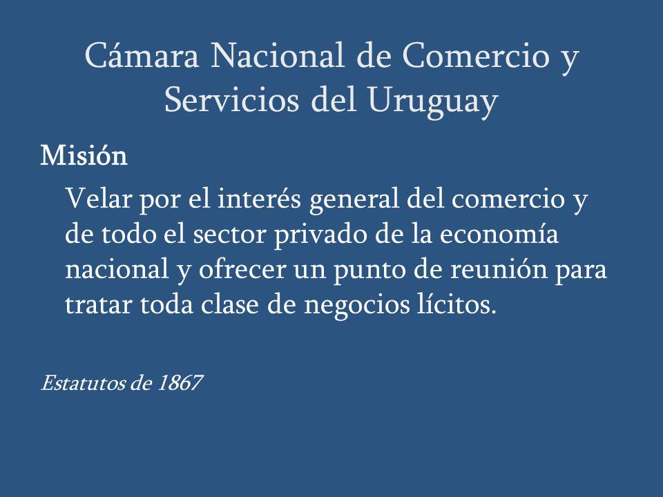 Cámara Nacional de Comercio y Servicios del Uruguay Misión Velar por el interés general del comercio y de todo el sector privado de la economía nacional y ofrecer un punto de reunión para tratar toda clase de negocios lícitos.