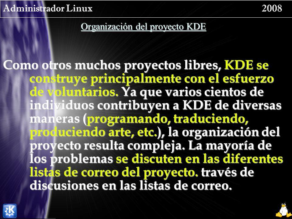 Administrador Linux 2008 Organización del proyecto KDE Como otros muchos proyectos libres, KDE se construye principalmente con el esfuerzo de voluntarios.