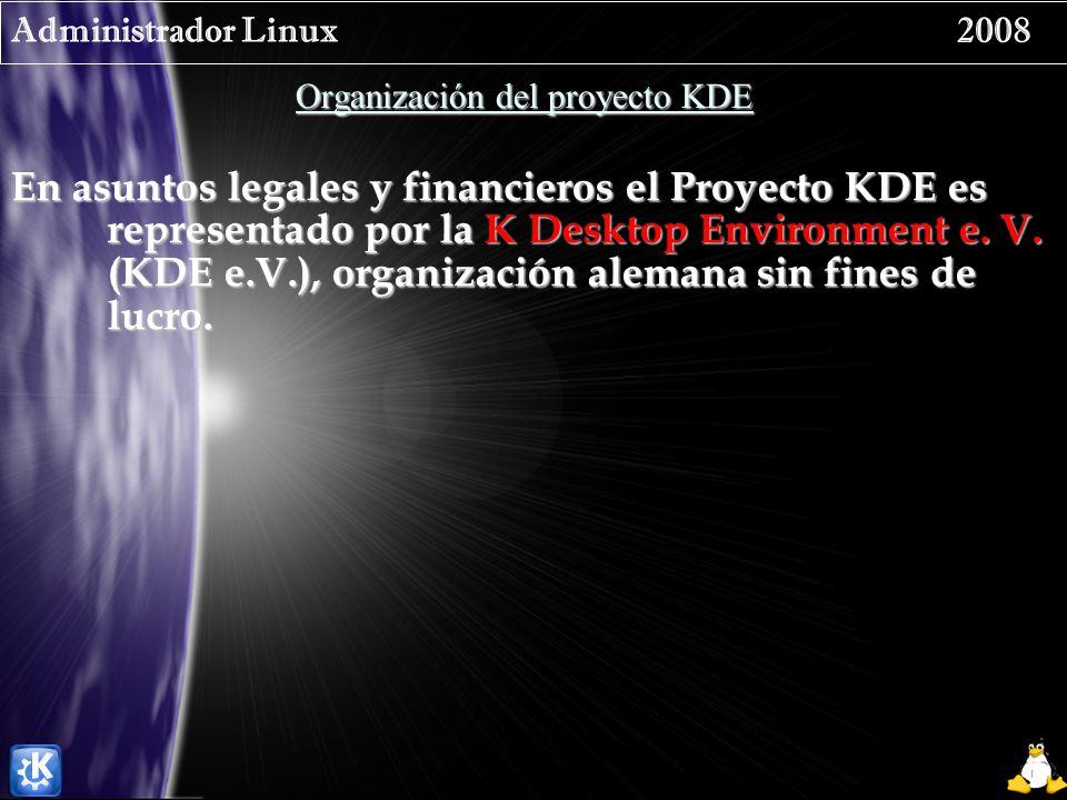 Administrador Linux 2008 Organización del proyecto KDE En asuntos legales y financieros el Proyecto KDE es representado por la K Desktop Environment e.