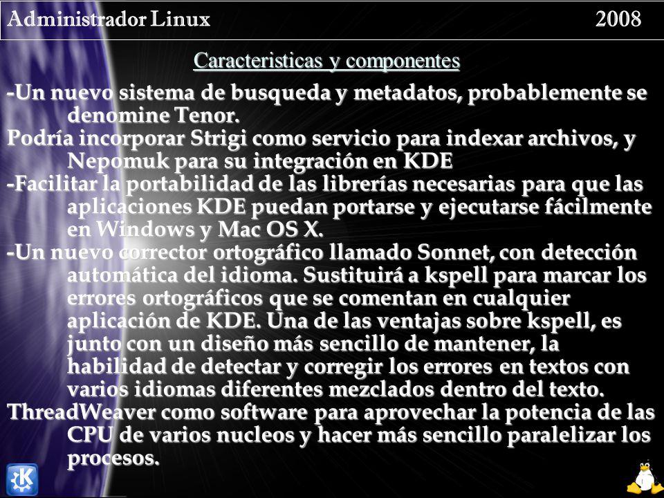 Administrador Linux 2008 Caracteristicas y componentes -Un nuevo sistema de busqueda y metadatos, probablemente se denomine Tenor. Podría incorporar S
