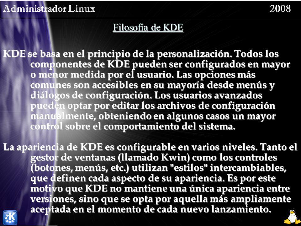 Administrador Linux 2008 Filosofía de KDE KDE se basa en el principio de la personalización. Todos los componentes de KDE pueden ser configurados en m