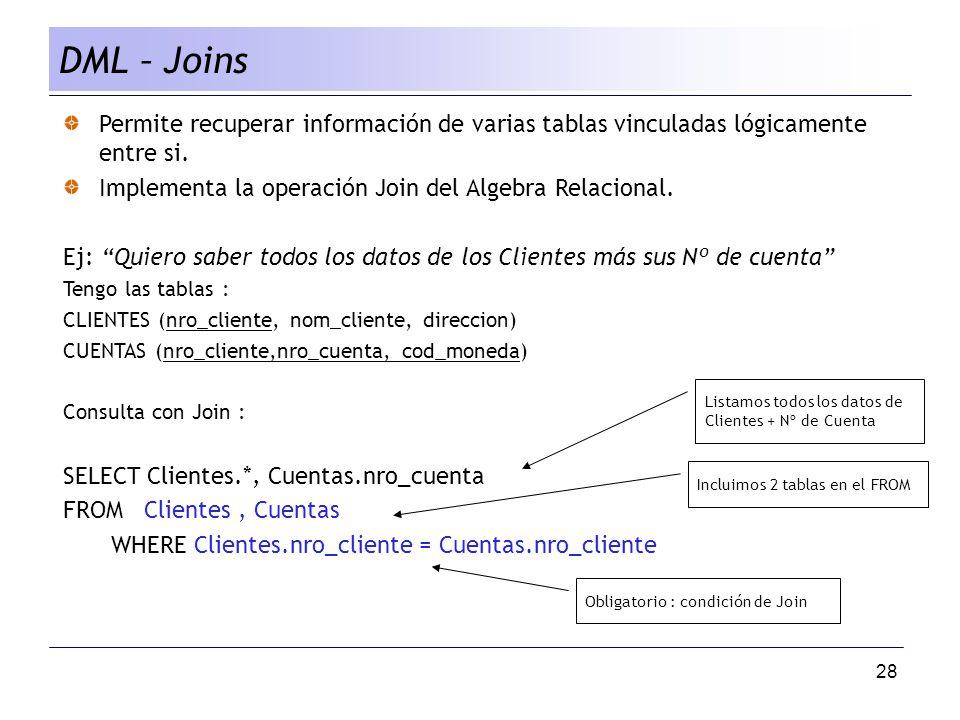 28 DML – Joins Permite recuperar información de varias tablas vinculadas lógicamente entre si.