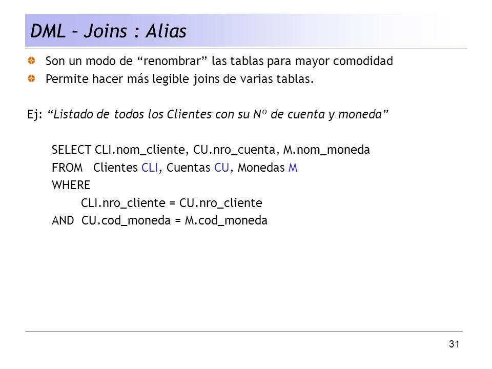 31 DML – Joins : Alias Son un modo de renombrar las tablas para mayor comodidad Permite hacer más legible joins de varias tablas.