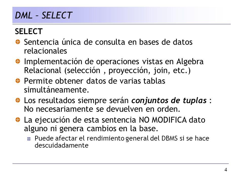 4 SELECT Sentencia única de consulta en bases de datos relacionales Implementación de operaciones vistas en Algebra Relacional (selección, proyección, join, etc.) Permite obtener datos de varias tablas simultáneamente.