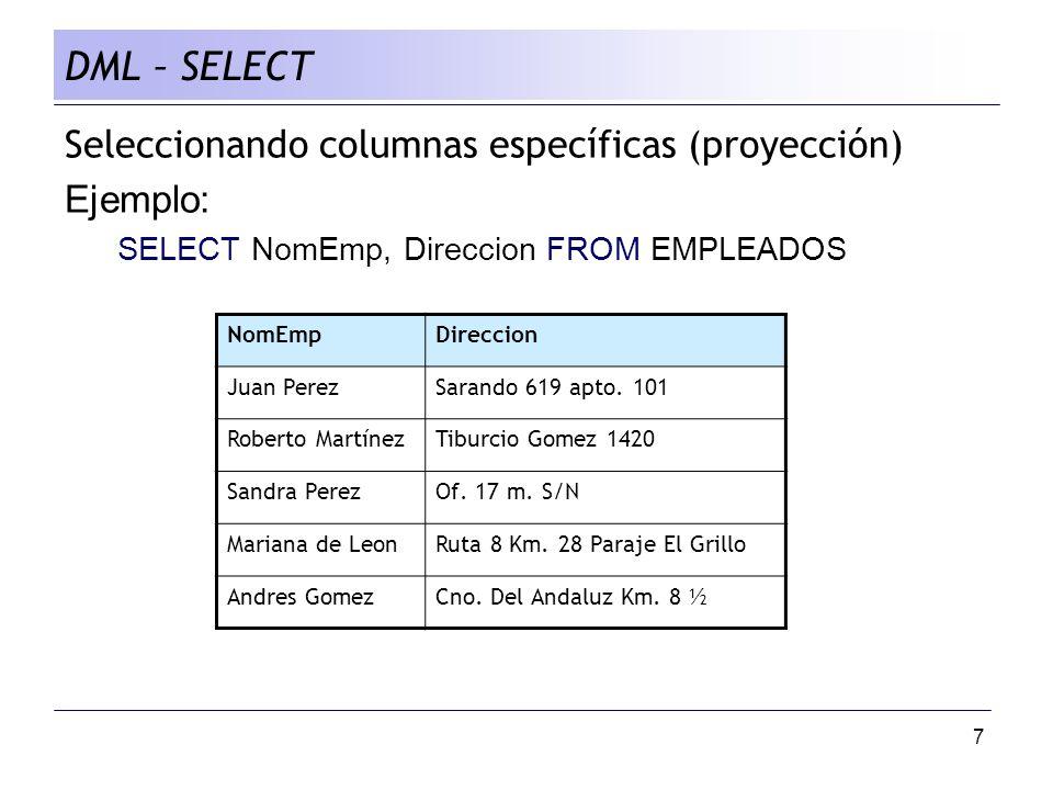 7 Seleccionando columnas específicas (proyección) Ejemplo: SELECT NomEmp, Direccion FROM EMPLEADOS DML – SELECT NomEmpDireccion Juan PerezSarando 619 apto.