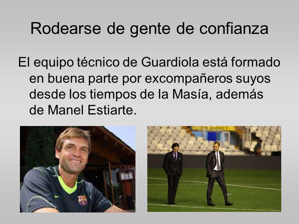 Rodearse de gente de confianza El equipo técnico de Guardiola está formado en buena parte por excompañeros suyos desde los tiempos de la Masía, además de Manel Estiarte.