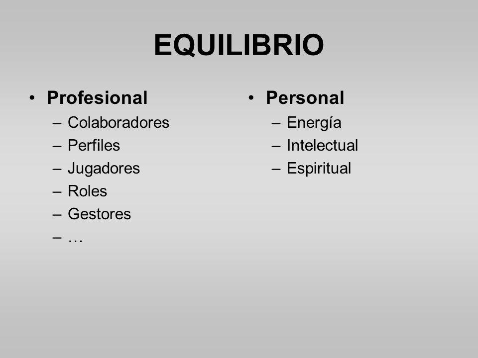 Profesional –Colaboradores –Perfiles –Jugadores –Roles –Gestores –… Personal –Energía –Intelectual –Espiritual