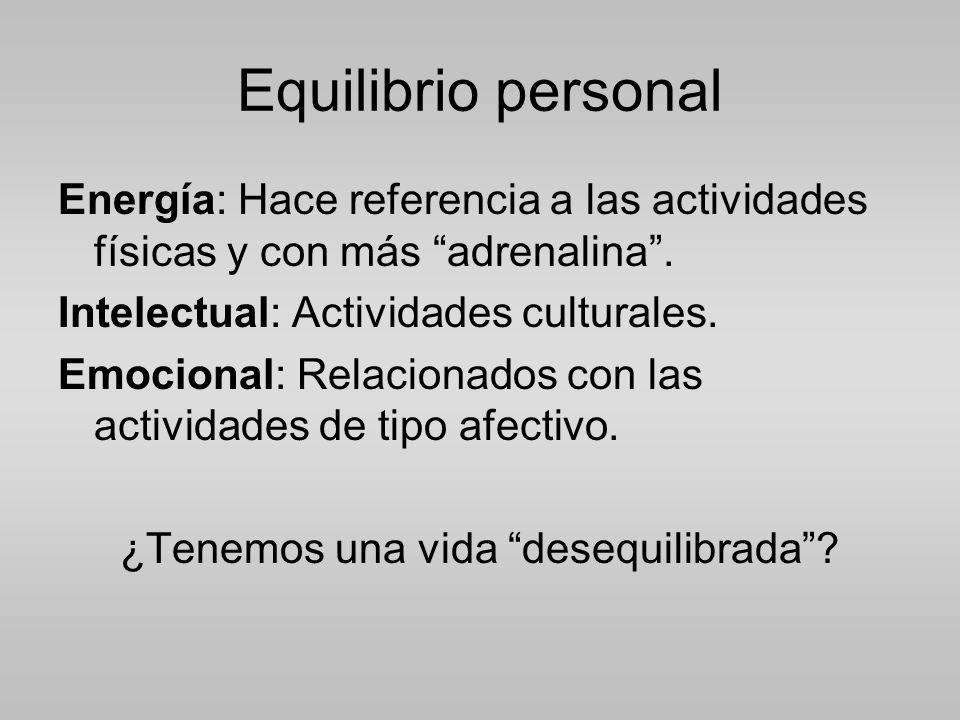 Equilibrio personal Energía: Hace referencia a las actividades físicas y con más adrenalina.