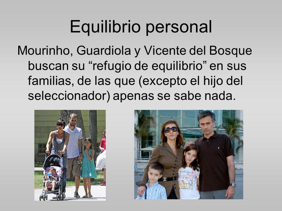 Equilibrio personal Mourinho, Guardiola y Vicente del Bosque buscan su refugio de equilibrio en sus familias, de las que (excepto el hijo del seleccionador) apenas se sabe nada.