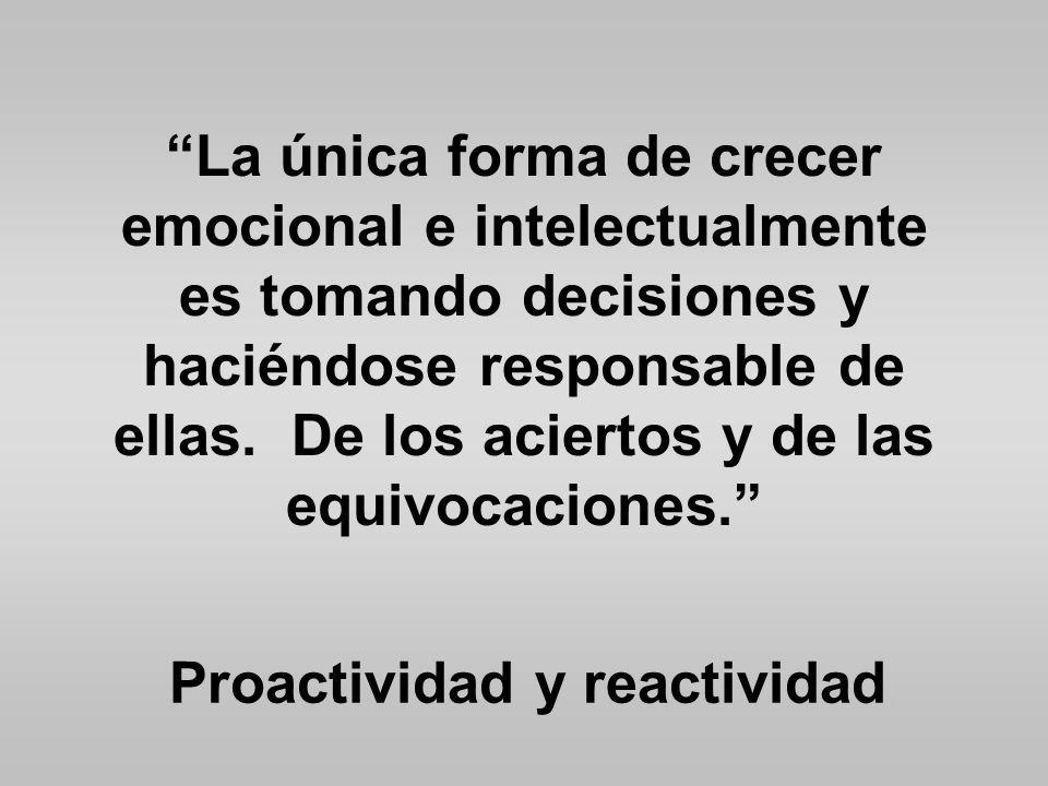 La única forma de crecer emocional e intelectualmente es tomando decisiones y haciéndose responsable de ellas.