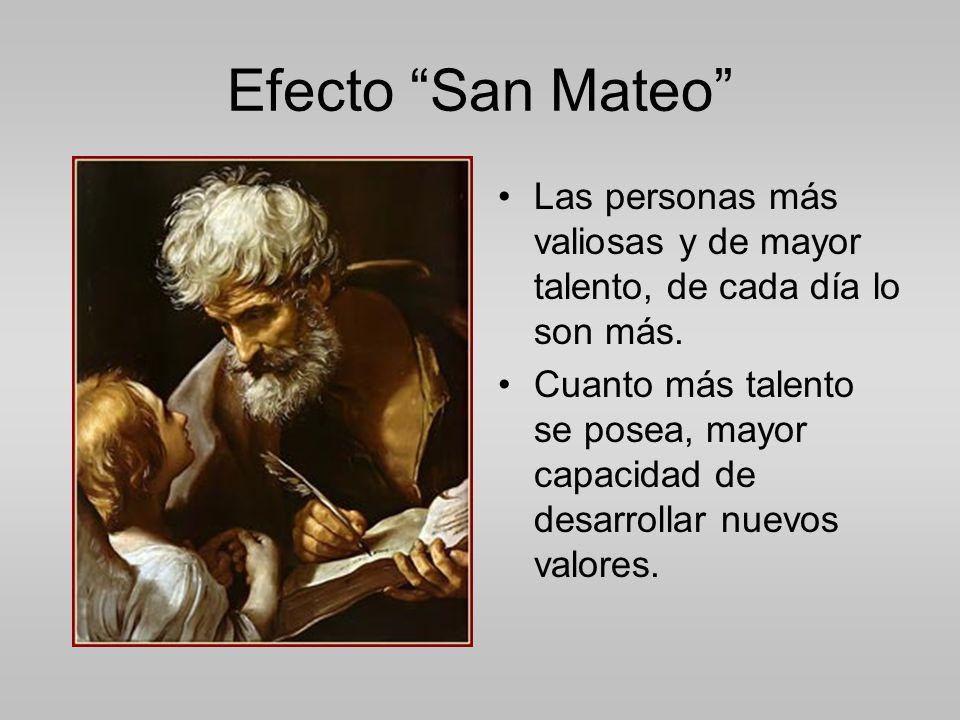 Efecto San Mateo Las personas más valiosas y de mayor talento, de cada día lo son más.