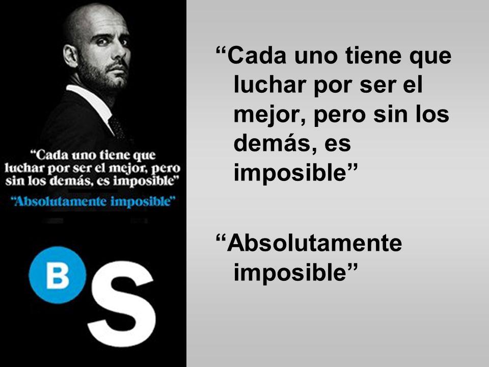 Cada uno tiene que luchar por ser el mejor, pero sin los demás, es imposible Absolutamente imposible