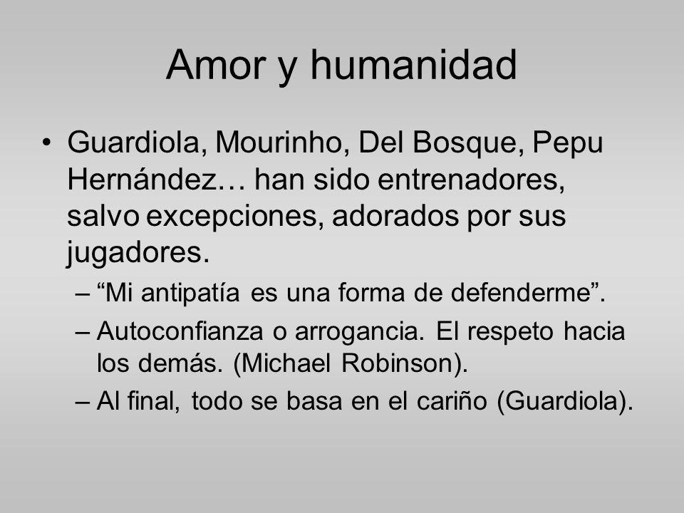Amor y humanidad Guardiola, Mourinho, Del Bosque, Pepu Hernández… han sido entrenadores, salvo excepciones, adorados por sus jugadores.