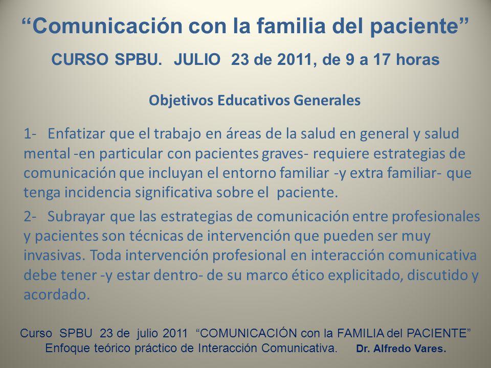 Comunicación con la familia del paciente CURSO SPBU. JULIO 23 de 2011, de 9 a 17 horas Objetivos Educativos Generales 1- Enfatizar que el trabajo en á