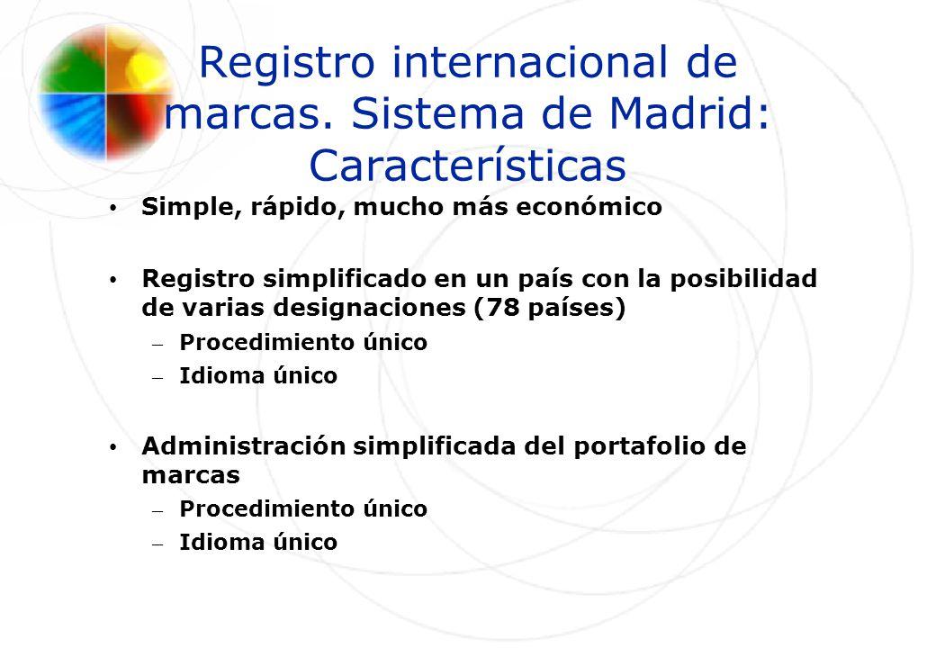 Registro internacional de marcas. Sistema de Madrid: Características Simple, rápido, mucho más económico Registro simplificado en un país con la posib