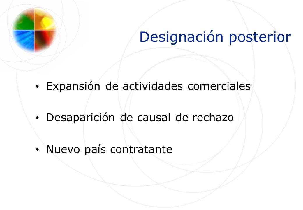 Designación posterior Expansión de actividades comerciales Desaparición de causal de rechazo Nuevo país contratante