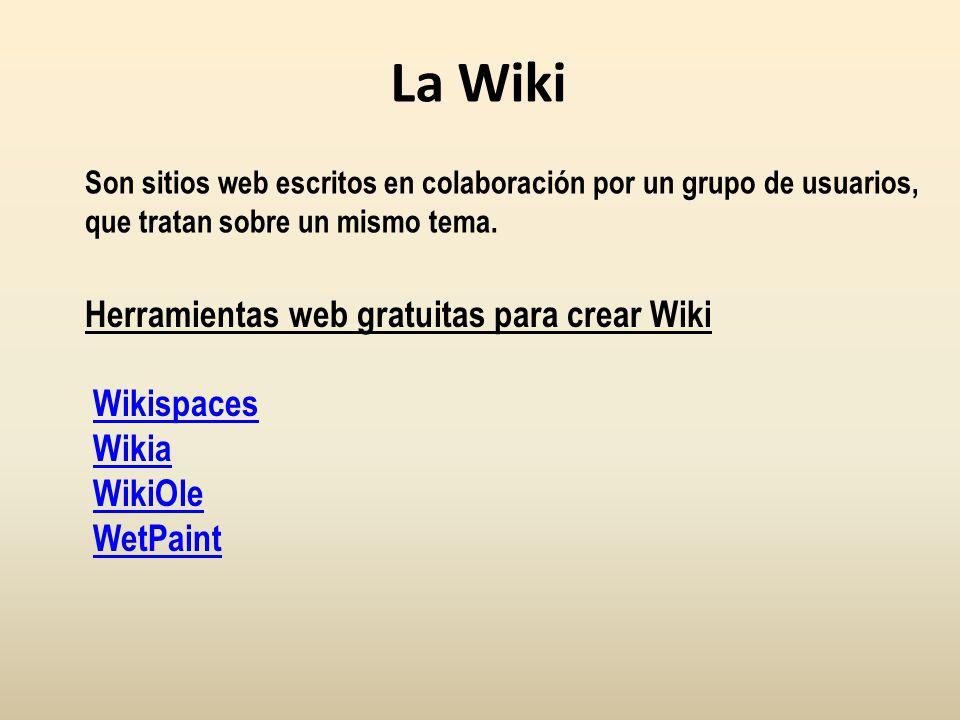La Wiki Herramientas web gratuitas para crear Wiki Wikispaces Wikia WikiOle WetPaint Son sitios web escritos en colaboración por un grupo de usuarios,
